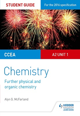 CCEA A Level Year 2 Chemistry Student Guide: A2 Unit 1: Further Physical and Organic Chemistry | Alyn G. McFarland | Hodder