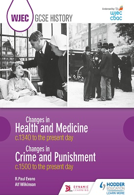 WJEC GCSE History Changes in Health and Medicine c.1340 to the present day and Changes in Crime and Punishment, c.1500 to the present day | Evans, R.Paul; Wilkinson, Alf | Hodder