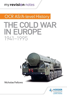 My Revision Notes: OCR AS/A-level History: The Cold War in Europe 1941–1995 | Fellows, Nicholas; Wells, Mike | Hodder