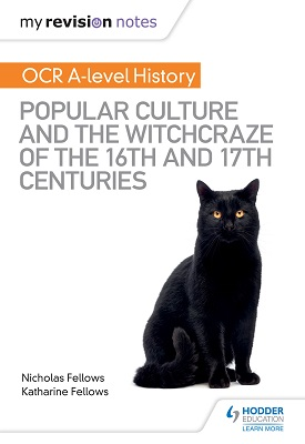 My Revision Notes: OCR A-level History: Popular Culture and the Witchcraze of the 16th and 17th Centuries | Fellows, Nicholas; Fellows, Katharine | Hodder