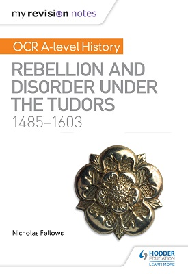 My Revision Notes: OCR A-level History: Rebellion and Disorder under the Tudors 1485-1603 | Fellows, Nicholas | Hodder