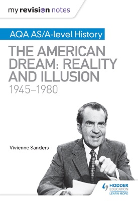 My Revision Notes: AQA AS/A-level History: The American Dream: Reality and Illusion, 1945-1980 | Sanders, Vivienne | Hodder