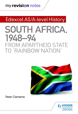 My Revision Notes: Edexcel AS/A-level History South Africa, 1948–94: from apartheid state to 'rainbow nation' | Peter Clements | Hodder