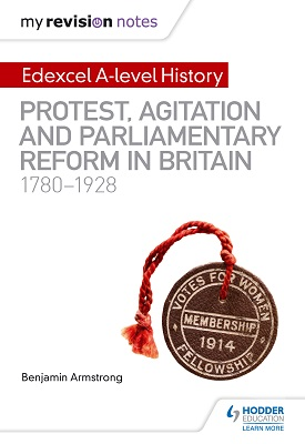 My Revision Notes: Edexcel A-level History: Protest, Agitation and Parliamentary Reform in Britain 1780-1928 | Armstrong, Benjamin | Hodder