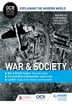 OCR GCSE History Explaining the Modern World: War & Society, Personal Rule to Restoration and the Historic Environment | Walsh, Ben; Farmer, Alan; Shuter, Paul; Wheeley, Tom | Hodder