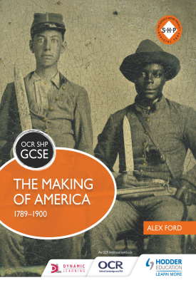 OCR GCSE History SHP: The Making of America 1789-1900 | Ford, Alex | Hodder