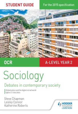OCR Sociology Student Guide 4: Debates: Globalisation and the digital social world; Education | Chapman, Steve;Connor, Lesley;Roberts, Katherine | Hodder