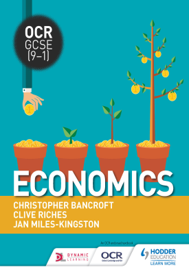 OCR GCSE (9-1) Economics | Riches, Clive; Bancroft, Christopher; Miles-Kingston, Jan | Hodder