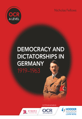 OCR A Level History: Democracy and Dictatorships in Germany 1919–1963 | Nicholas Fellows | Hodder
