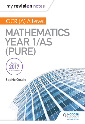 My Revision Notes: OCR (A) A Level Mathematics Year 1/AS (Pure) | Sophie Goldie | Hodder
