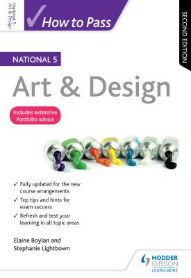How to Pass National 5 Art & Design: Second Edition | Elaine Boylan,  Stephanie Lightbown, | Hodder