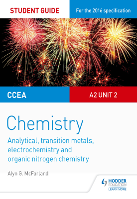 CCEA A Level Year 2 Chemistry Student Guide: A2 Unit 2: Analytical, Transition Metals, Electrochemistry and Organic Nitrogen Chemistry | Alyn G. McFarland | Hodder