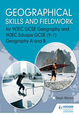 Geographical Skills and Fieldwork for WJEC GCSE Geography and WJEC Eduqas GCSE (9–1) Geography A and B | Steph Warren | Hodder