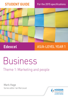 Edexcel AS/A-level Year 1 Business Student Guide: Theme 1: Marketing and people | Mark Hage | Hodder