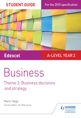 Edexcel A-level Business Student Guide: Theme 3: Business decisions and strategy | Mark Hage | Hodder