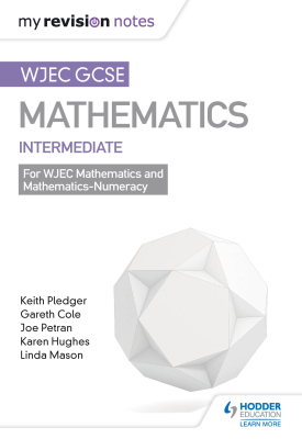 WJEC GCSE Maths Intermediate: Mastering Mathematics Revision Guide | Keith Pledger, Gareth Cole,Joe Petran, Karen Hughes,Linda Mason | Hodder