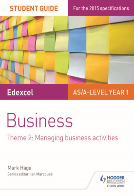 Edexcel AS/A-level Year 1 Business Student Guide: Theme 2: Managing business activities | Mark Hage | Hodder