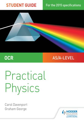 OCR A-level Physics Student Guide: Practical Physics A and B | Coral Davenport, Graham George | Hodder
