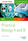 OCR A-level Biology Student Guide: Practical Biology A and B