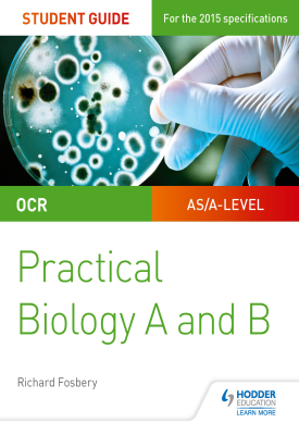 OCR A-level Biology Student Guide: Practical Biology A and B | Richard Fosbery | Hodder