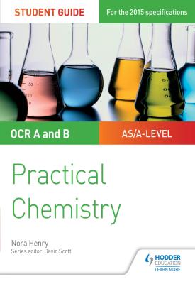 OCR A-level Chemistry Student Guide: Practical Chemistry | Nora Henry | Hodder