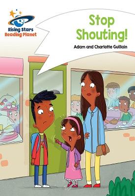 Reading Planet - Stop Shouting! - White: Comet Street Kids | Adam and Charlotte Guillian | Hodder