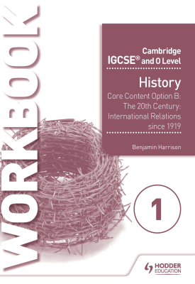 Cambridge IGCSE and O Level History Workbook 1 - Core content Option B: The 20th century: International Relations since 1919 | Benjamin Harrison; Ben Walsh | Hodder