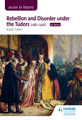 Access to History: Rebellion and Disorder under the Tudors, 1485-1603 for Edexcel | Roger Turvey | Hodder