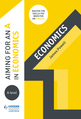 Aiming for an A in A-level Economics | James Powell | Hodder