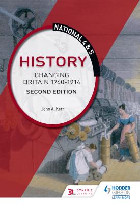 National 4 & 5 History: Changing Britain 1760-1914: Second Edition | John Kerr | Hodder