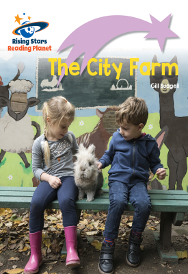 Reading Planet - The City Farm - Lilac Plus: Lift-off First Words | Gill Budgell | Hodder