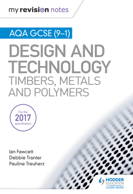 My Revision Notes: AQA GCSE (9-1) Design and Technology: Timbers, Metals and Polymers | Ian Fawcett; Debbie Tranter; Pauline Treuherz | Hodder