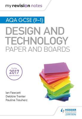 My Revision Notes: AQA GCSE (9-1) Design and Technology: Paper and Boards | Ian Fawcett; Debbie Tranter; Pauline Treuherz | Hodder