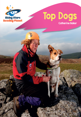 Reading Planet - Top Dogs - Pink B: Rocket Phonics   Catherine Baker   Hodder