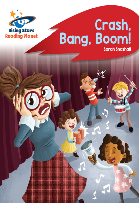 Reading Planet - Crash, Bang, Boom! - Red B: Rocket Phonics | Sarah Snashall | Hodder
