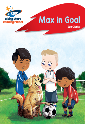 Reading Planet - Max in Goal - Red B: Rocket Phonics | Zoe Clarke | Hodder