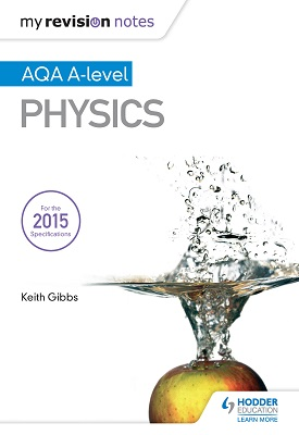 My Revision Notes: AQA A-level Physics | Keith Gibbs | Hodder