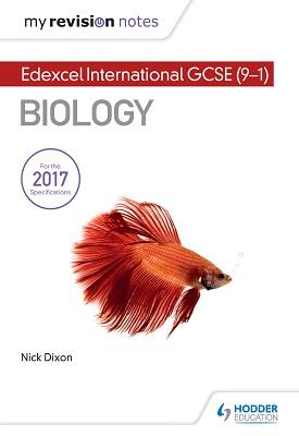 My Revision Notes: Edexcel International GCSE (9–1) Biology | Nick Dixon | Hodder