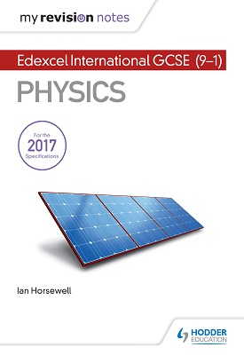 My Revision Notes: Edexcel International GCSE Physics | Ian Horsewell | Hodder
