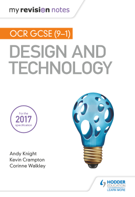 My Revision Notes: OCR GCSE (9-1) Design and Technology | Andy Knight, Kevin Crampton, Corinne Walkley | Hodder