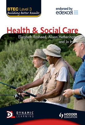 BTEC Level 3 National Health and Social Care | Irvine, Jo;Rasheed, Elizabeth;Hetherington, Alison | Hodder
