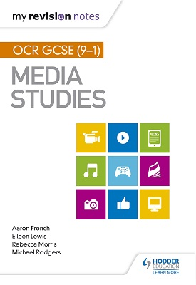 My Revision Notes: OCR GCSE (9–1) Media Studies | Aaron French; Eileen Lewis; Michael Rodgers | Hodder