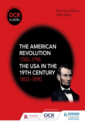 OCR A Level History: The American Revolution 1740-1796 and The USA in the 19th Century 1803–1890 | Mike Wells; Nicholas Fellows | Hodder