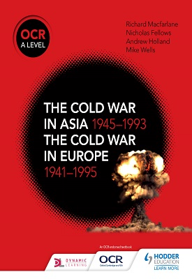 OCR A Level History: The Cold War in Asia 1945–1993 and the Cold War in Europe 1941–95 | Nicholas Fellows; Richard MacFarlane; Andrew Holland | Hodder