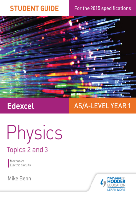Edexcel AS/A Level Physics Student Guide: Topics 2 and 3 | Mike Benn | Hodder