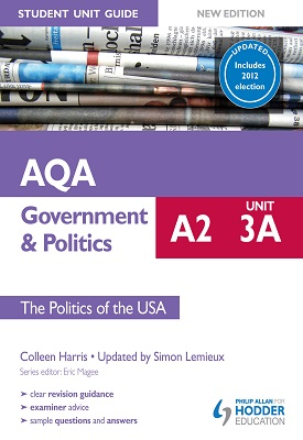 AQA A2 Government & Politics Student Unit Guide New Edition: Unit 3a The Politics of the USA Updated | Colleen Harris,  Simon Lemieux | Hodder