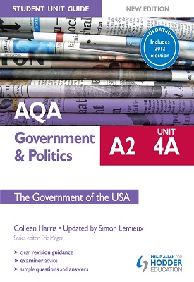 AQA A2 Government & Politics Student Unit Guide New Edition: Unit 4A The Government of the USA Updated | Colleen Harris,  SimonLemieux | Hodder
