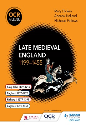 OCR A Level History: Late Medieval England 1199-1455 | Andrew Holland, Nicholas Fellows, Mary Dicken | Hodder