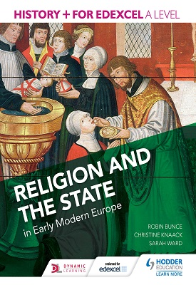 History+ for Edexcel A Level: Religion and the state in early modern Europe | Robin Bunce, Sarah Ward, Christine Knaack, | Hodder