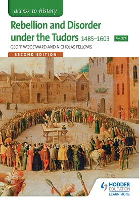 Access to History: Rebellion and Disorder under the Tudors 1485-1603 for OCR Second Edition | Geoffrey Woodward, Nicholas Fellows | Hodder